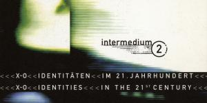 Cover der Publikation »Intermedium 2. X oder 0 Identitäten im 21. Jahrhundert / X or 0 Identities in the 21st Century. Medienkunst-Festival. Intermedium-Preis / Media Art Festival. Intermedium Award«