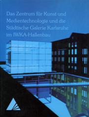 Cover der Publikation »Das Zentrum für Kunst und Medientechnologie und die Städtische Galerie Karlsruhe im IWKA-Hallenbau«
