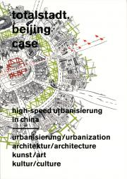 Cover der Publikation »Totalstadt. Beijing Case. High Speed Urbanisierung in China«