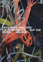Cover der Publikation »Obsessive Malerei. Ein Rueckblick auf die Neuen Wilden«