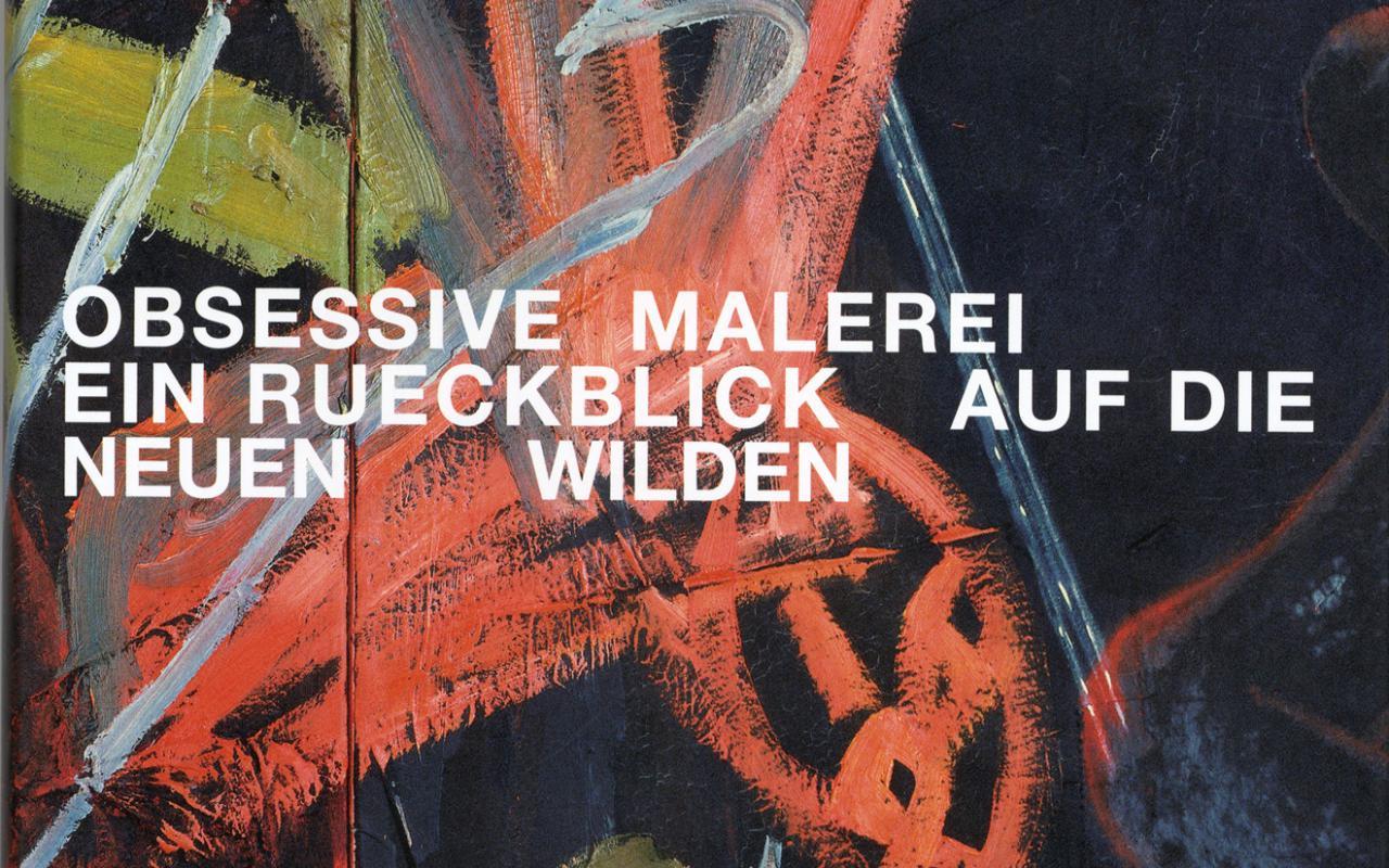 Cover of the publication »Obsessive Malerei. Ein Rueckblick auf die Neuen Wilden«