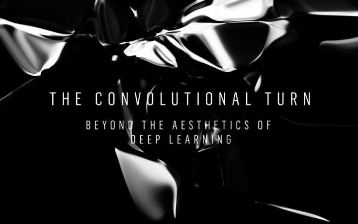 Ein schwarzes Plakat mit der »The Convolutional Turn. Beyond the Aesthetics of Deep Learning«