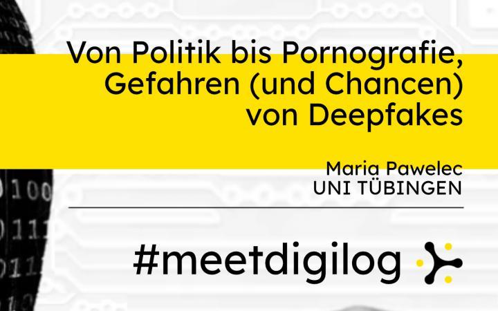 Der Titel der Veranstaltung »Von Politik bis Pornografie: Gefahren (und Chancen) von Deepfakes« und das Banner »#meetdigilog« in den digilog-Farben schwarz, weiß und gelb