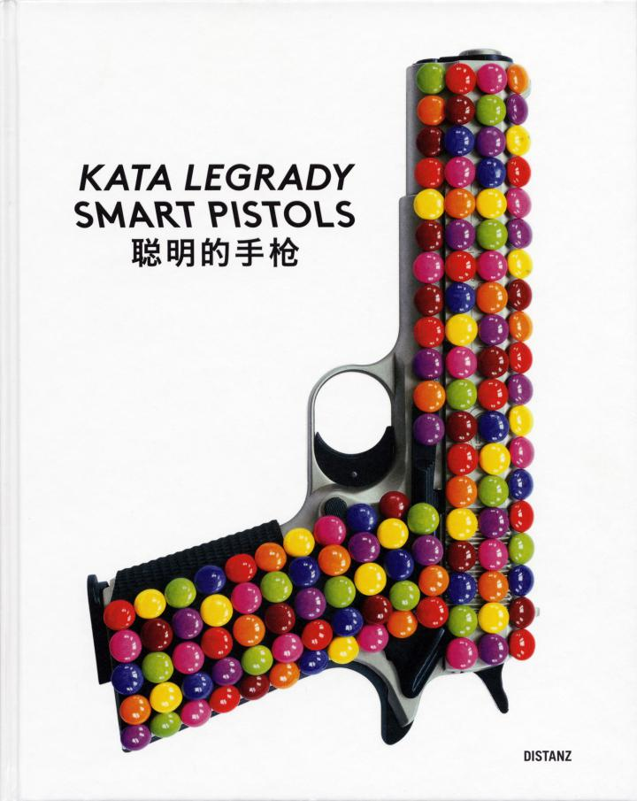 Cover of the publication »Kata Legrady: Smart Pistols«