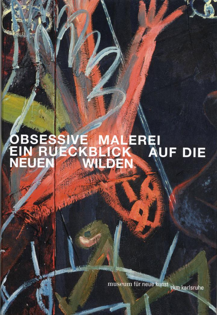 Cover of the publication »Obsessive Malerei. Ein Rueckblick auf die Neuen Wilden«