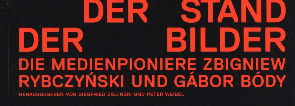 Cover of the publication »Der Stand der Bilder. Die Medienpioniere Zbigniew Rybczynski und Gabor Body«