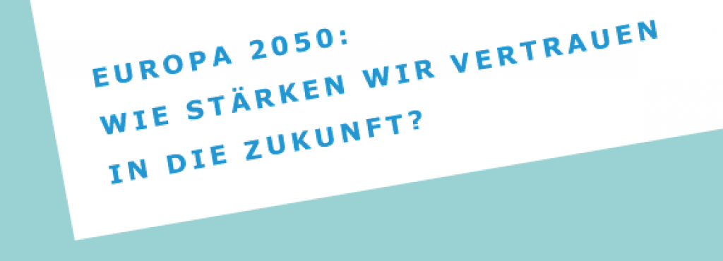 Plakat mit der Aufschrift »Deutschland. Das nächste Kapitel. Europa 2050. Wie stärken wir Vertrauen in die Zukunft.«