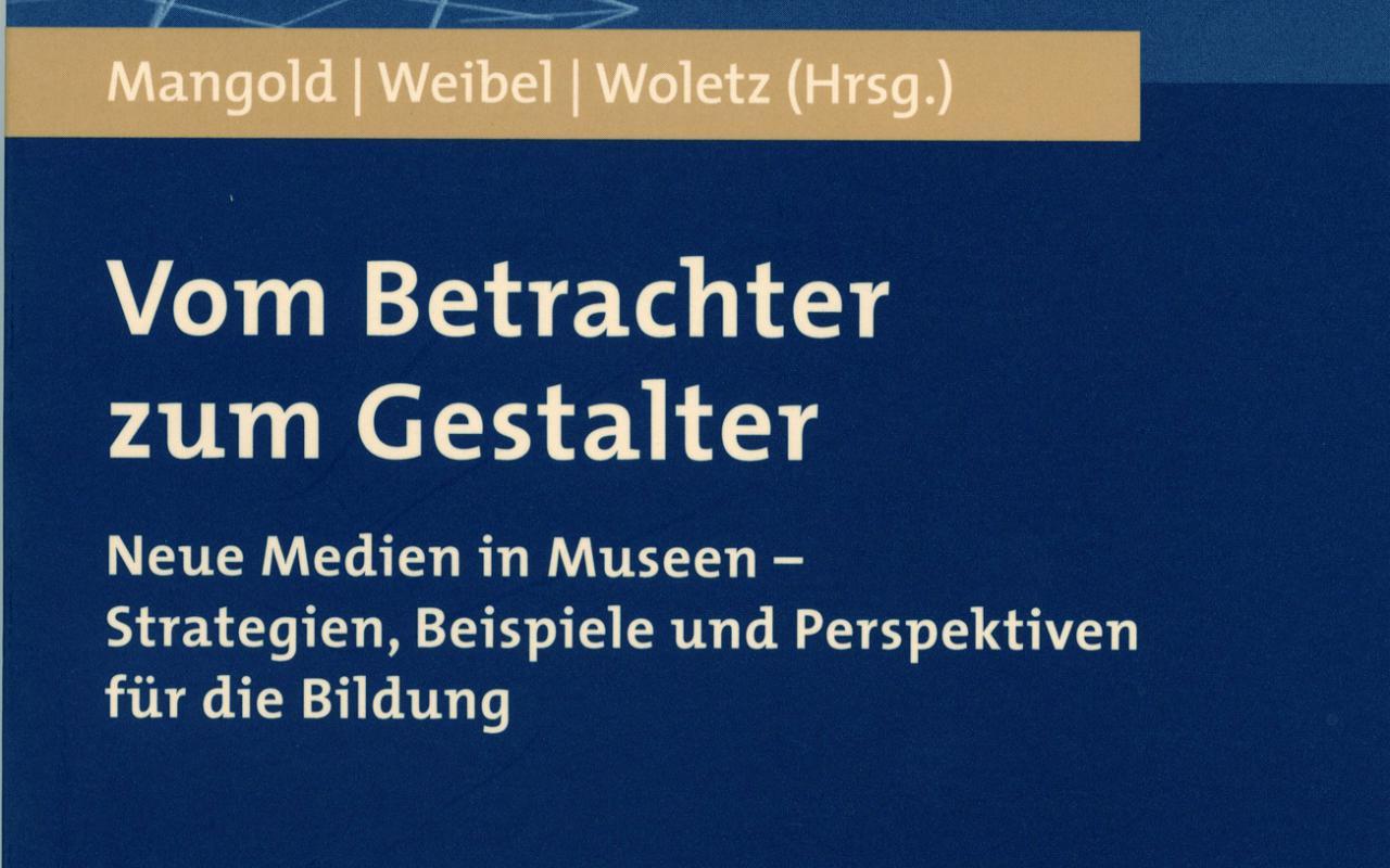 Cover of the publication »Vom Betrachter zum Gestalter. Neue Medien in Museen«