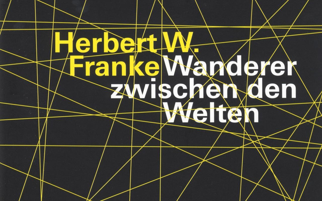 Cover of the publication »Herbert W. Franke: Wanderer zwischen den Welten«