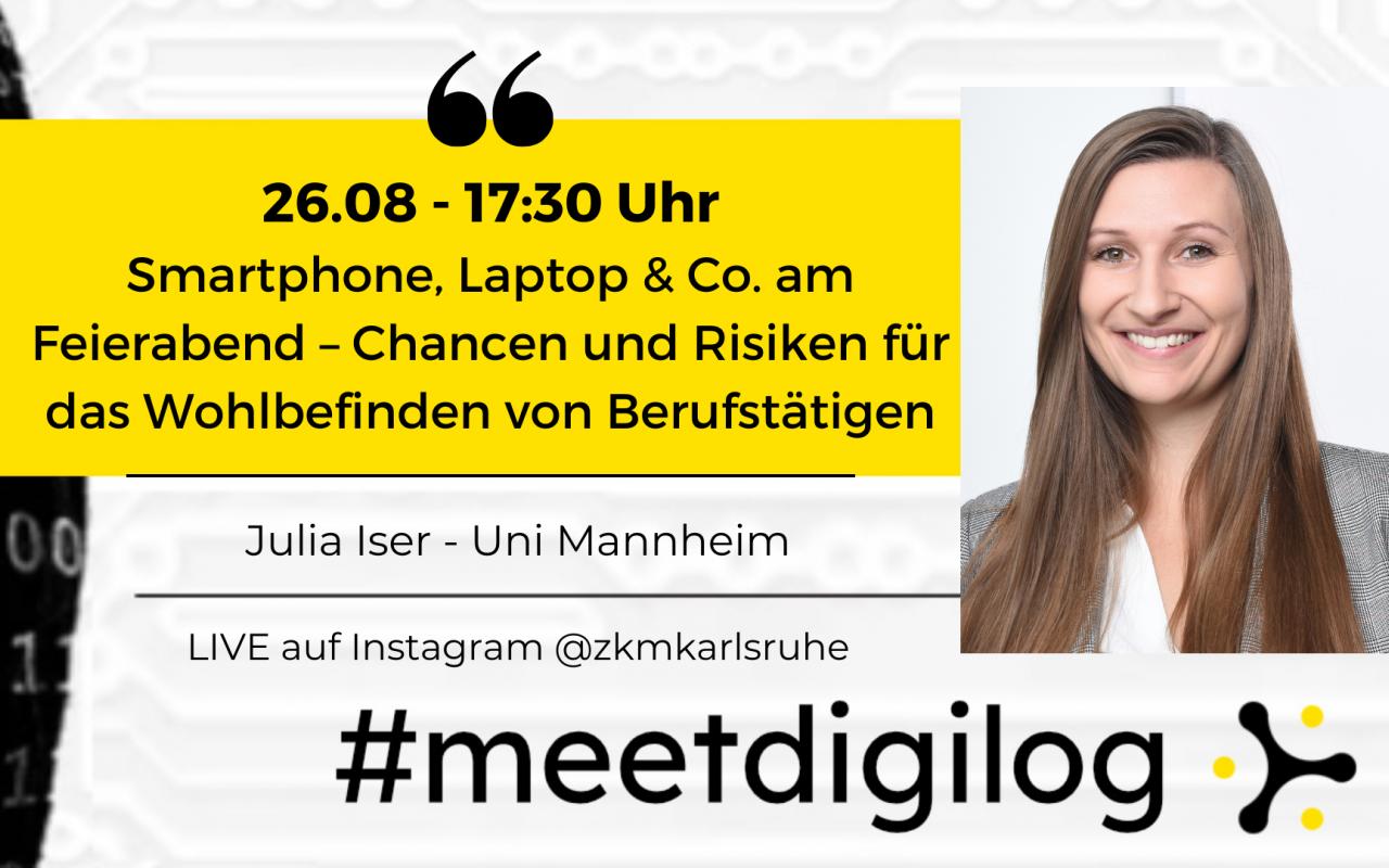 Der Titel der Veranstaltung »Smartphone, Laptop & Co. am Feierabend – Chancen und Risiken für das Wohlbefinden von Berufstätigen« und das Banner »#meetdigilog« in den digilog-Farben schwarz, weiß und gelb, dazu ein Foto von Julia Iser