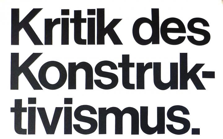 Plakat mit dem Text: Kritik des Konstruktivismus