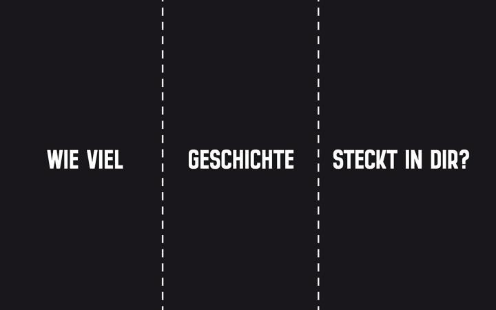 Ein schwarzer Hintergrund mit dem Schriftzug »Wie viel Geschichte steckt in dir?« in weiß