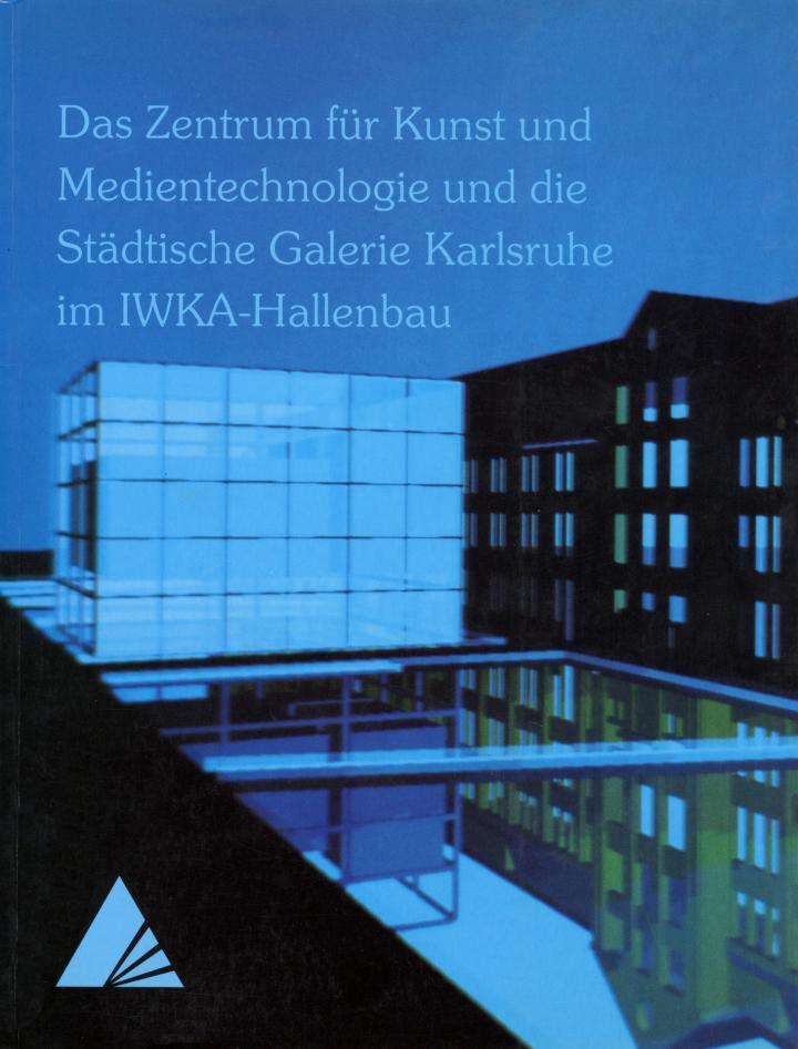 Cover of the publication »Das Zentrum für Kunst und Medien und die Städtische Galerie Karlsruhe im IWKA-Hallenbau«
