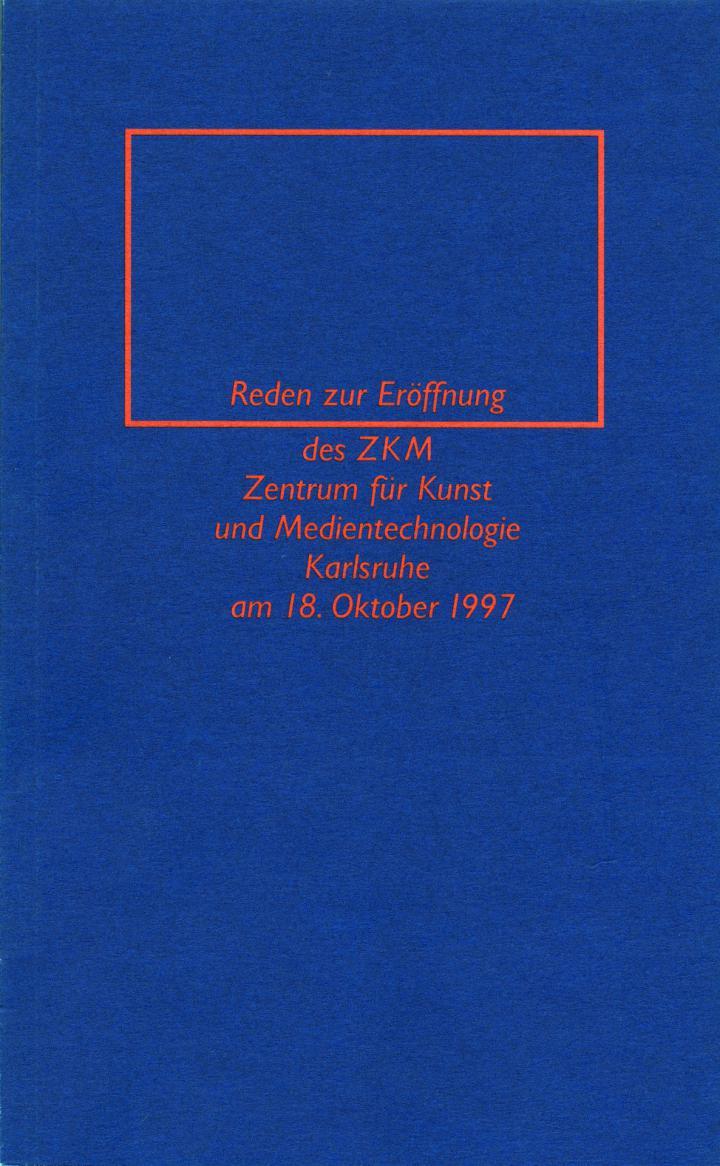 Cover of the publication »Reden zur Eröffnung des ZKM Zentrum für Kunst und Medien Karlsruhe am 18. Oktober 1997«