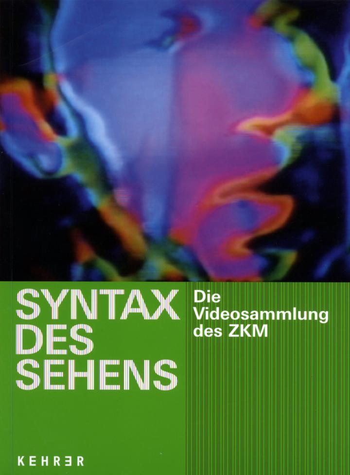 Cover of the publication »Syntax des Sehens. Die Videosammlung des ZKM«